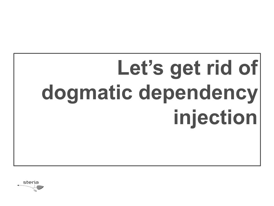 Let's get rid of dogmatic dependency injection