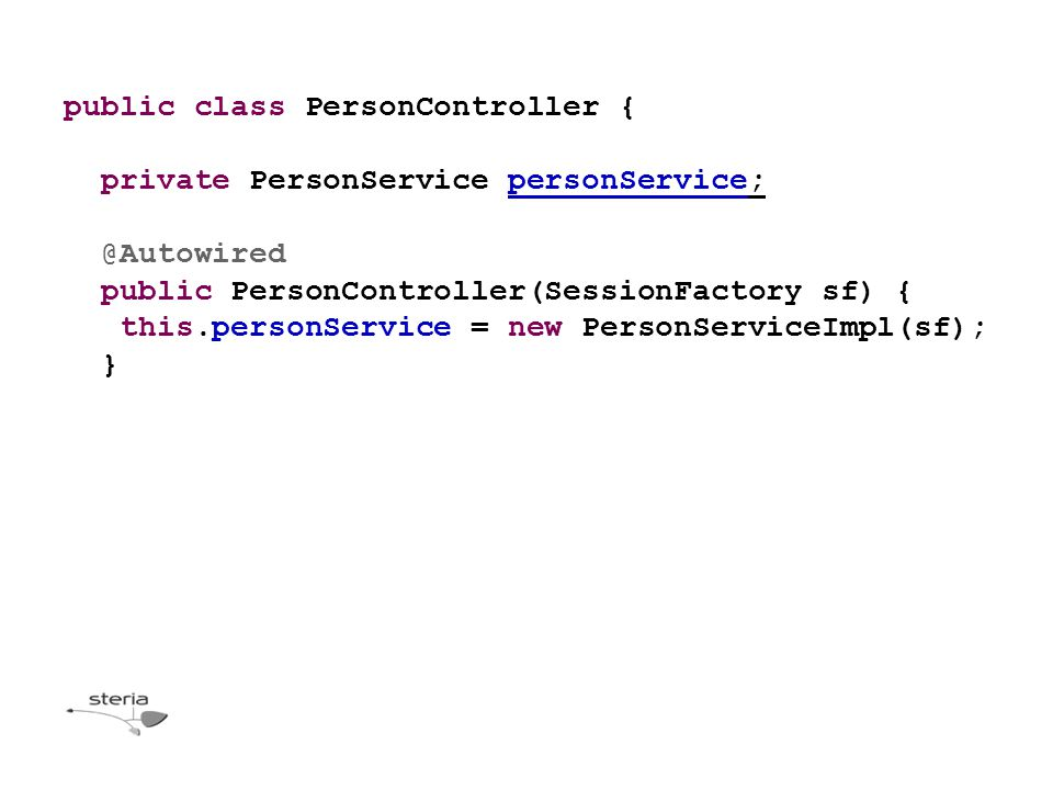 public class PersonController { private PersonService personService; @Autowired public PersonController(SessionFactory sf) { this.personService = new PersonServiceImpl(sf); }
