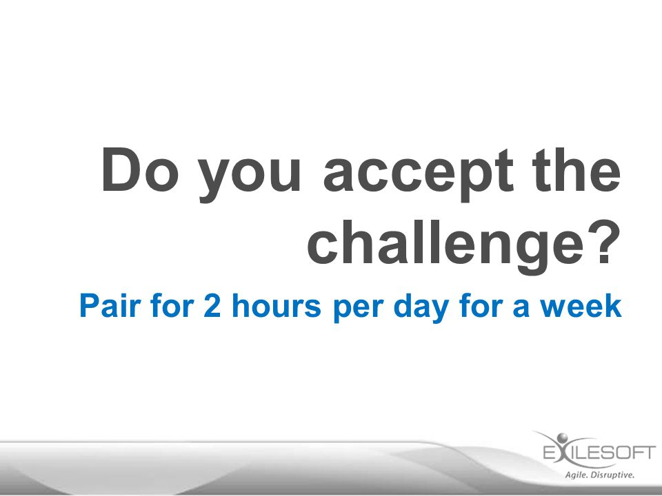 Do you accept the challenge? Pair for 2 hours per day for a week