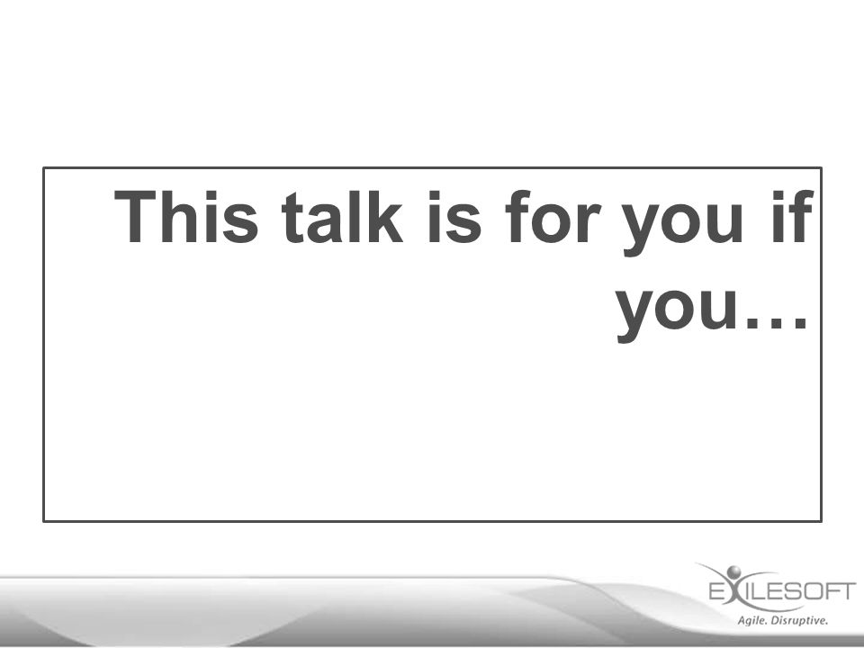 This talk is for you if you…