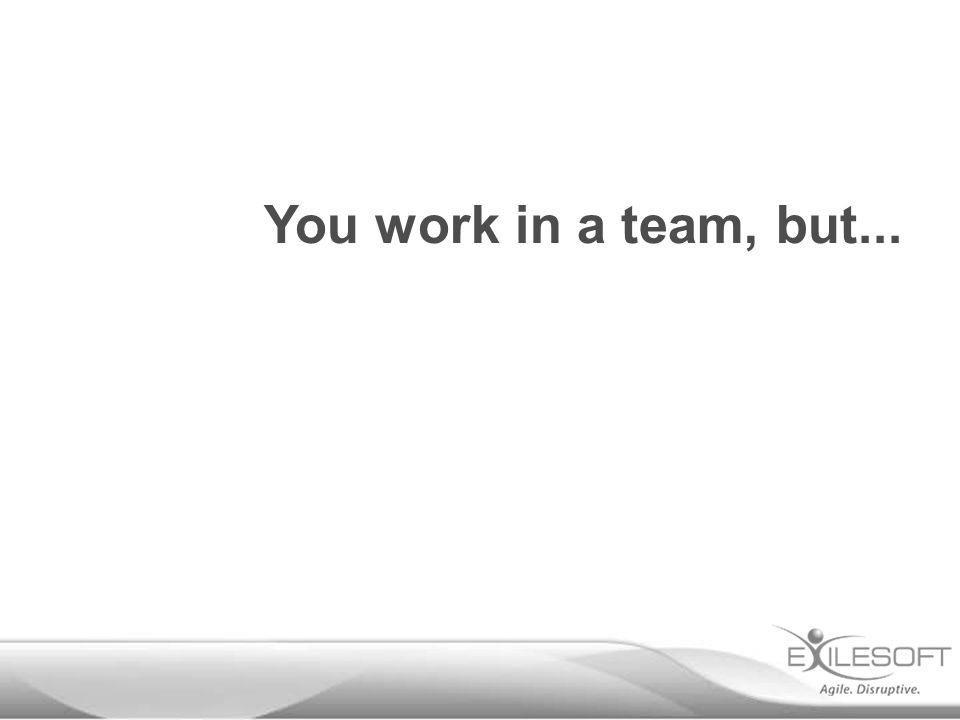You work in a team, but...
