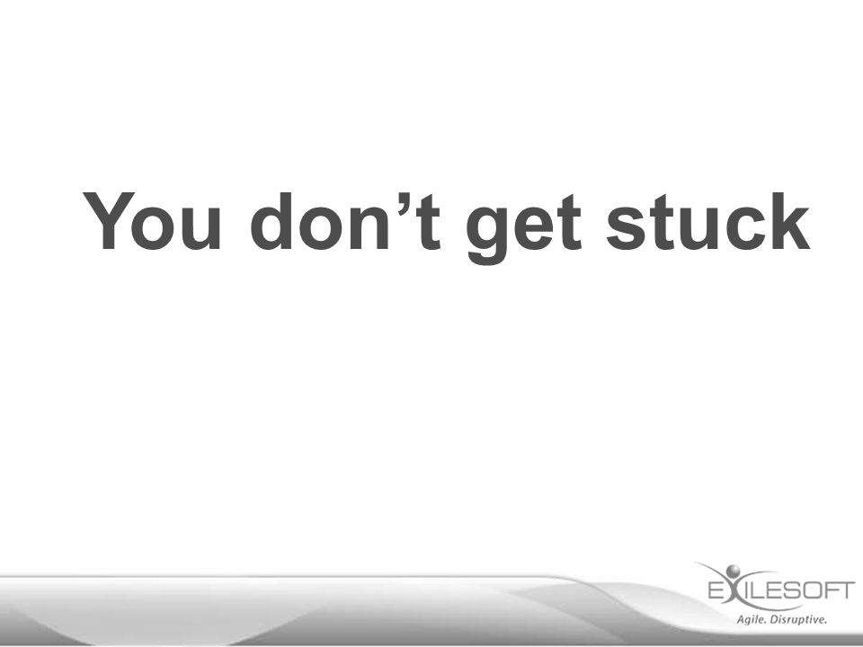 You don't get stuck