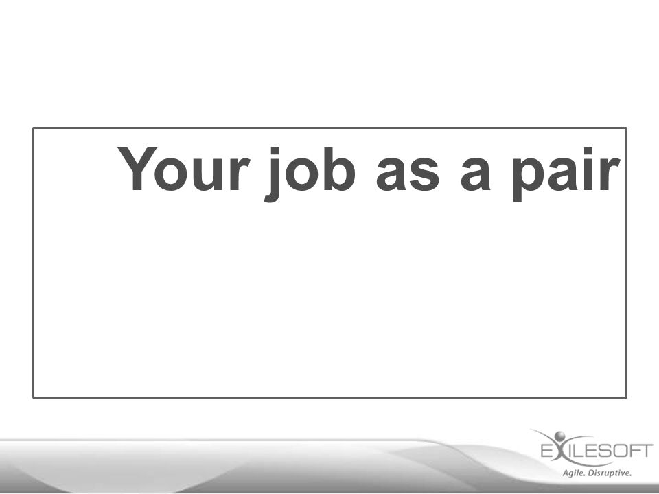 Your job as a pair