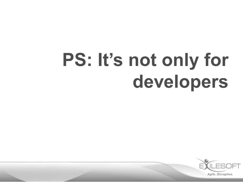 PS: It's not only for developers