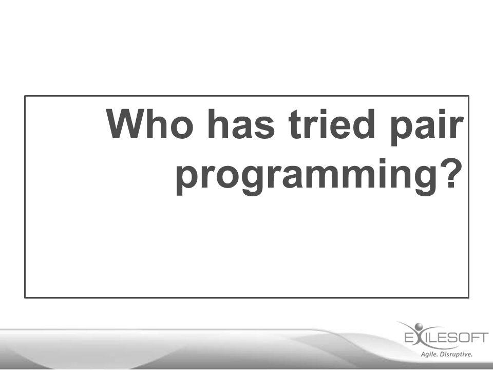 Who has tried pair programming?
