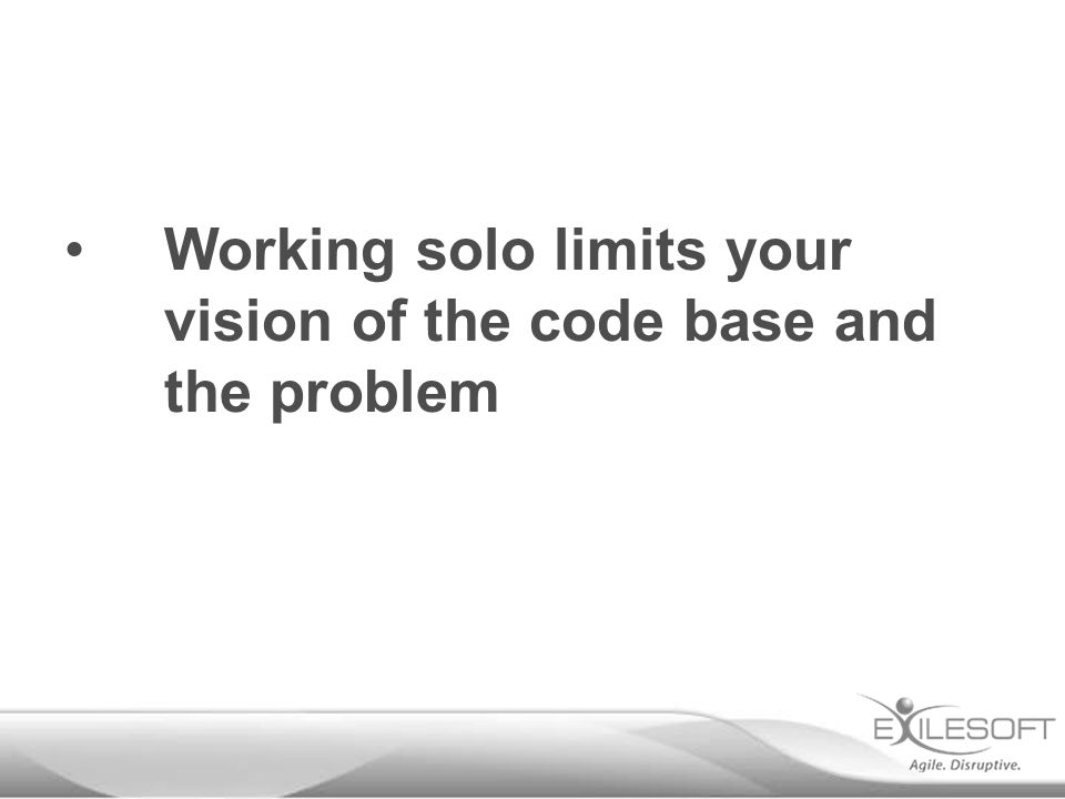 Working solo limits your vision of the code base and the problem