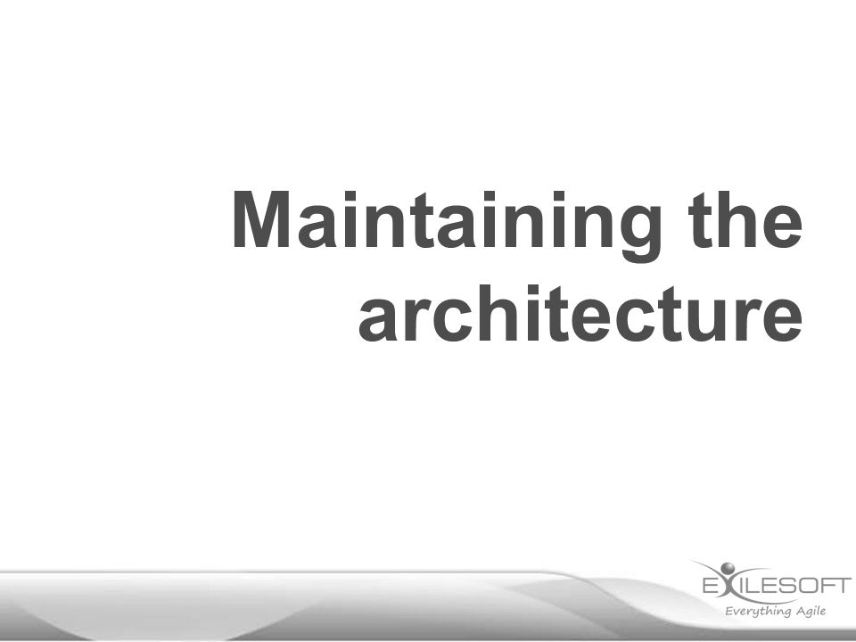 Maintaining the architecture
