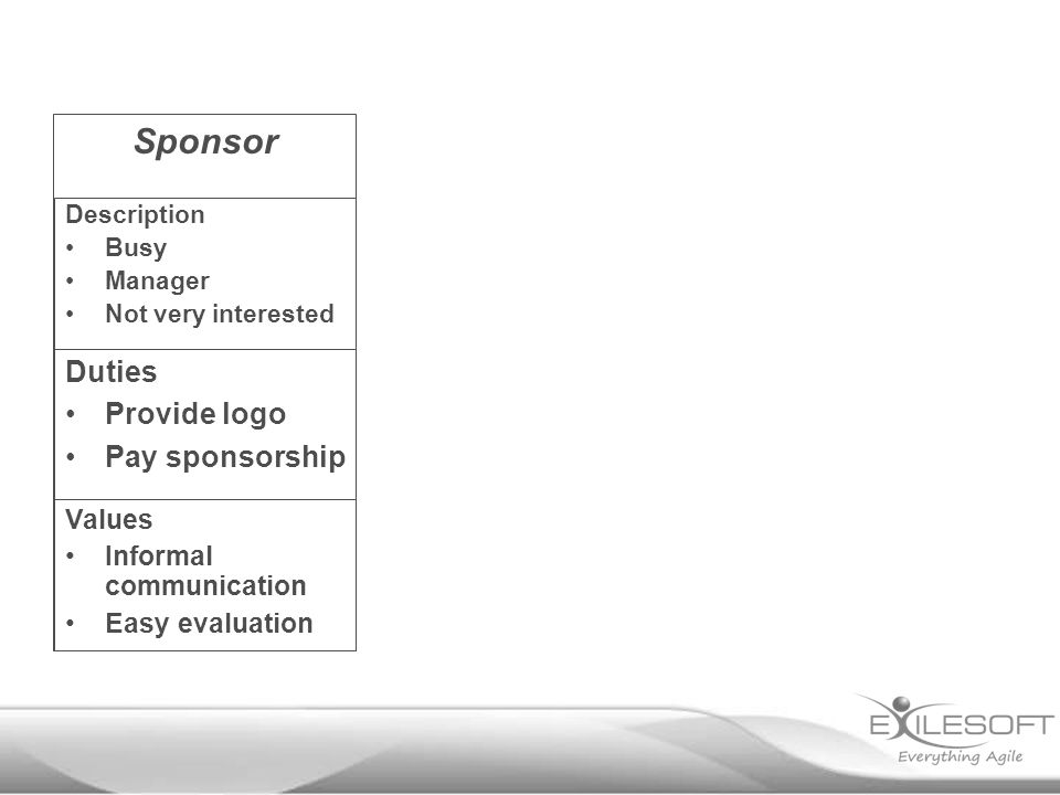 Sponsor Description Busy Manager Not very interested Duties Provide logo Pay sponsorship Values Informal communication Easy evaluation