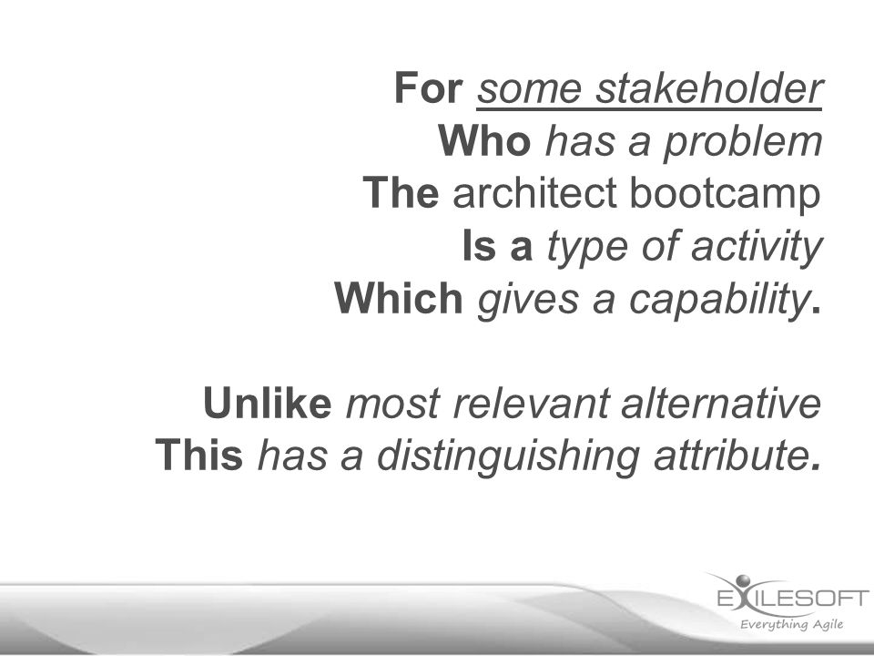 For some stakeholder Who has a problem The architect bootcamp Is a type of activity Which gives a capability.
