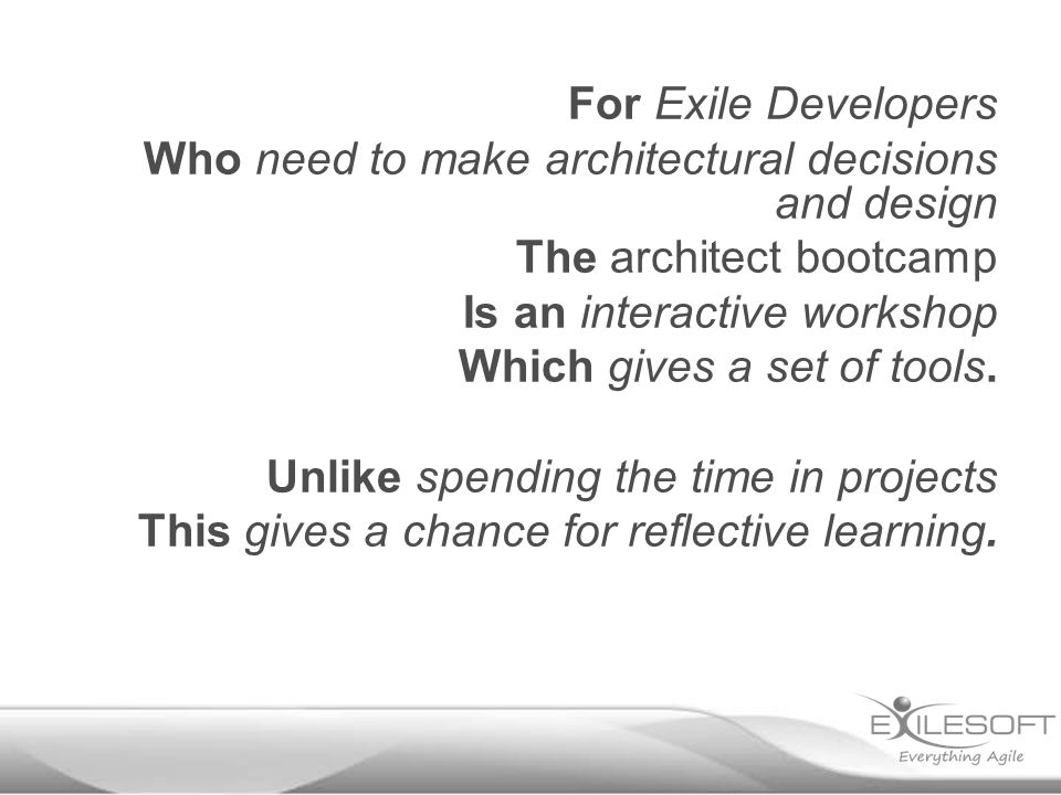 For Exile Developers Who need to make architectural decisions and design The architect bootcamp Is an interactive workshop Which gives a set of tools.