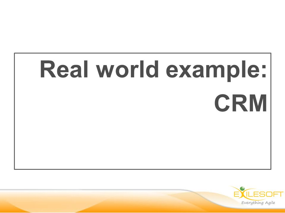Real world example: CRM