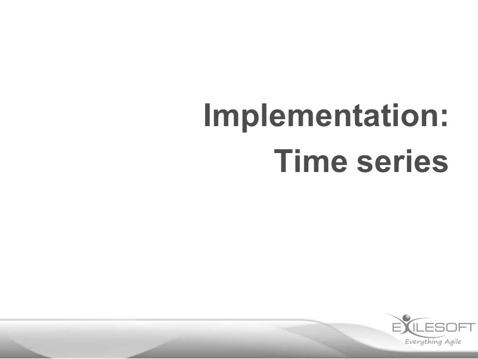 Implementation: Time series