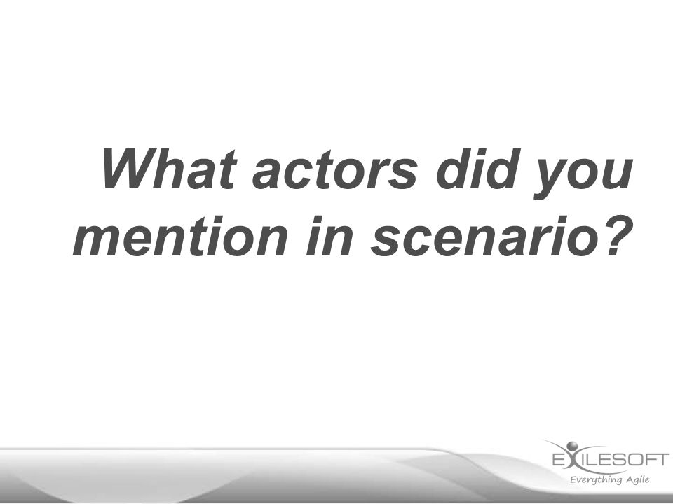 What actors did you mention in scenario
