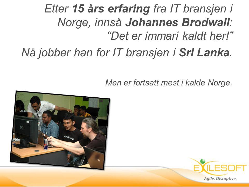 """Etter 15 års erfaring fra IT bransjen i Norge, innså Johannes Brodwall: """"Det er immari kaldt her!"""" Nå jobber han for IT bransjen i Sri Lanka. Men er f"""