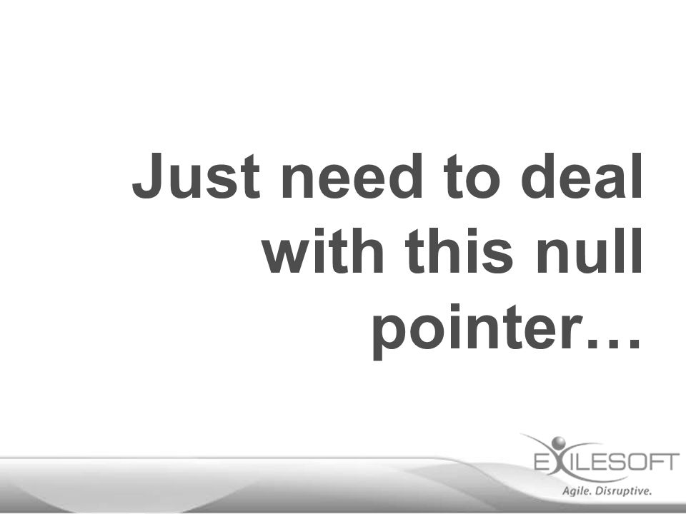 Just need to deal with this null pointer…