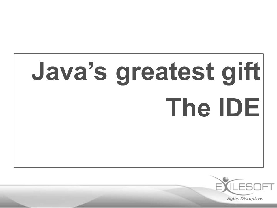 Java's greatest gift The IDE