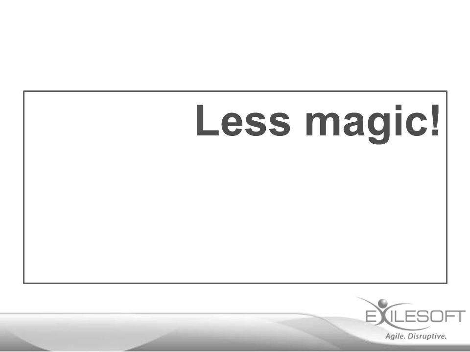 Less magic!