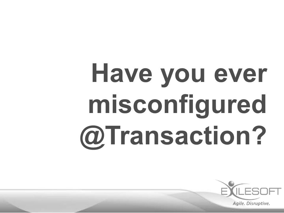 Have you ever misconfigured @Transaction?