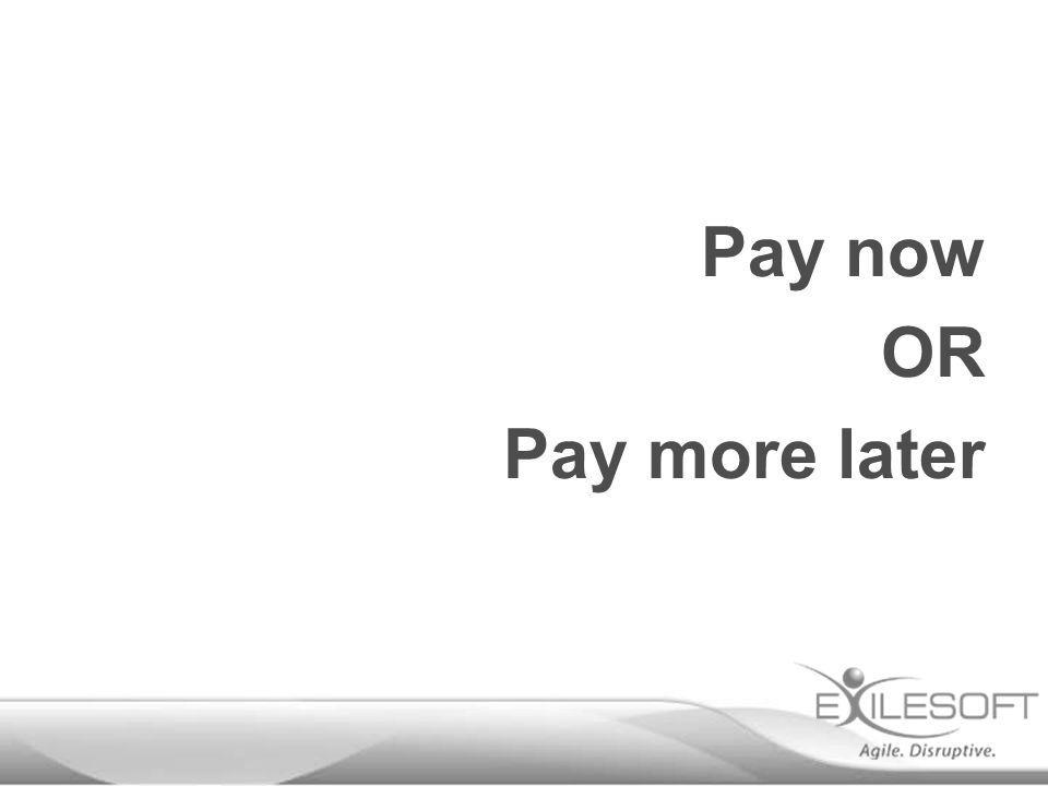 Pay now OR Pay more later