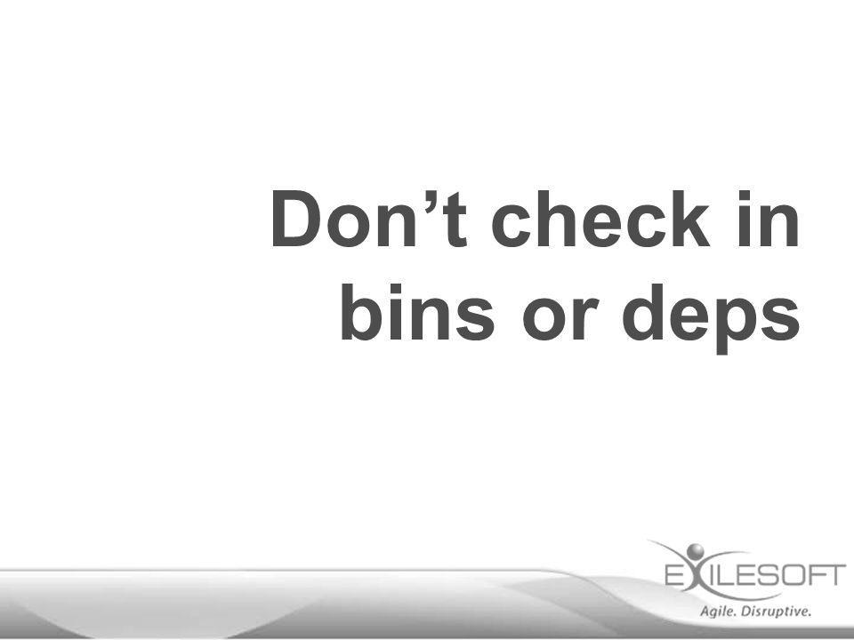 Don't check in bins or deps