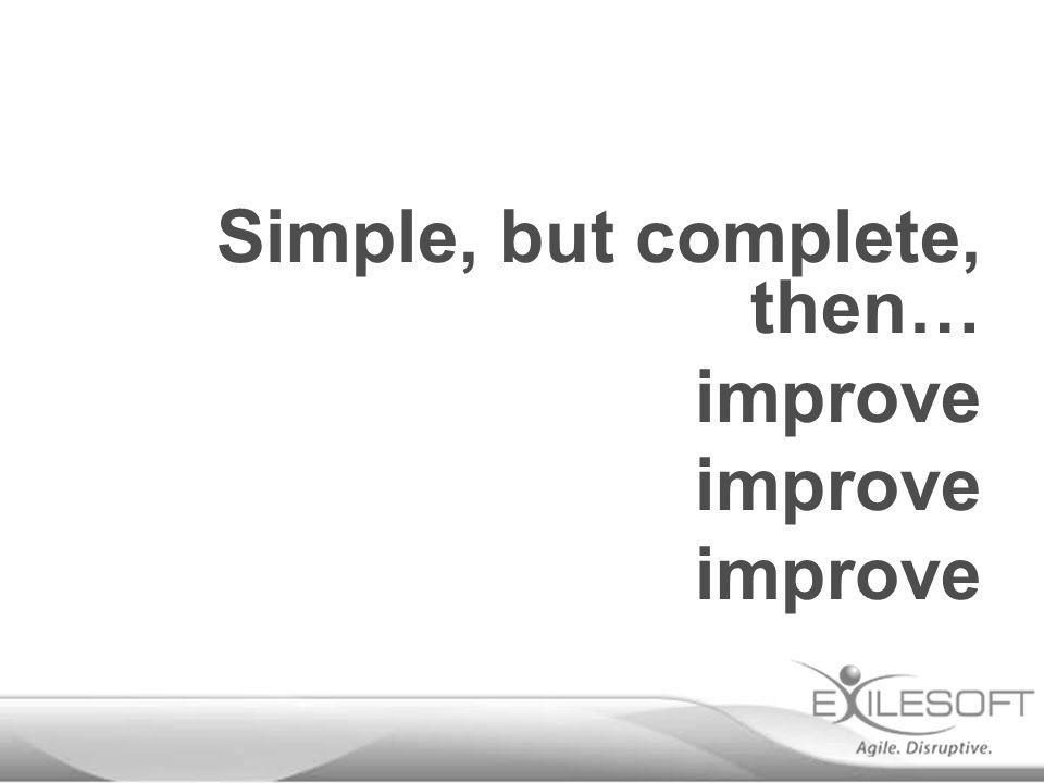 Simple, but complete, then… improve