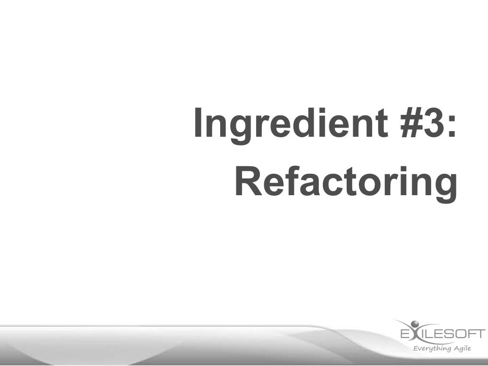 Ingredient #3: Refactoring