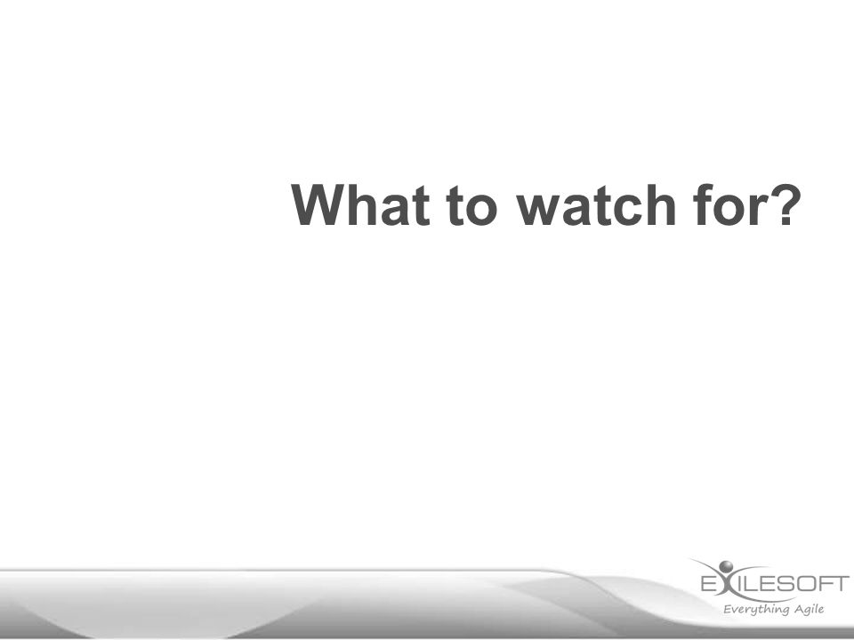 What to watch for?