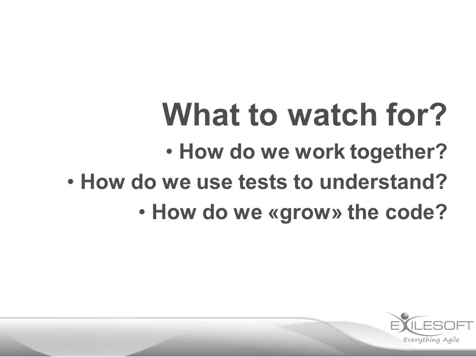 How do we work together How do we use tests to understand How do we «grow» the code