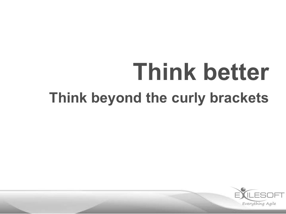 Think beyond the curly brackets