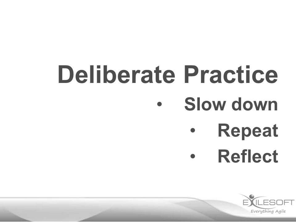Deliberate Practice Slow down Repeat Reflect