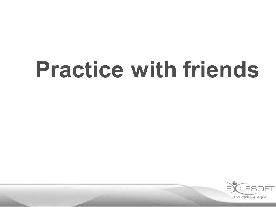 Practice with friends