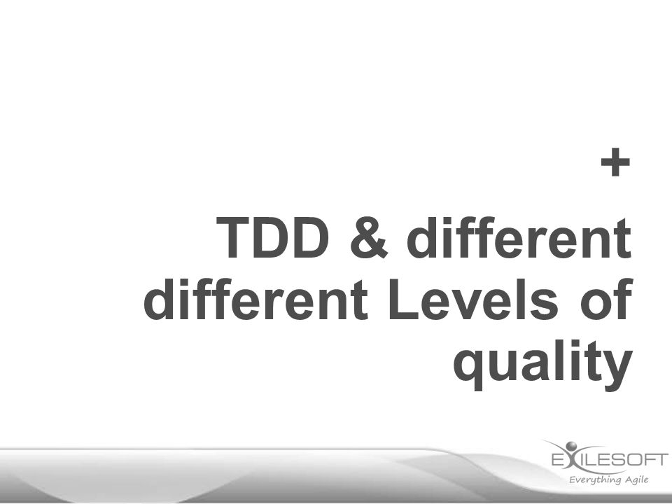 + TDD & different different Levels of quality