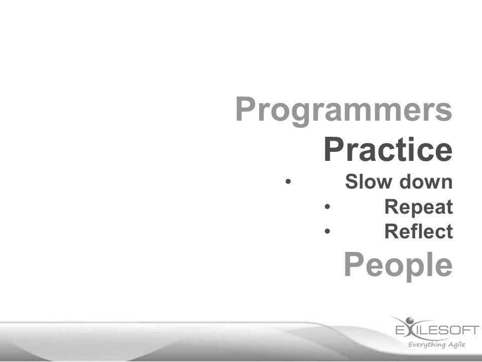 Programmers Practice Slow down Repeat Reflect People