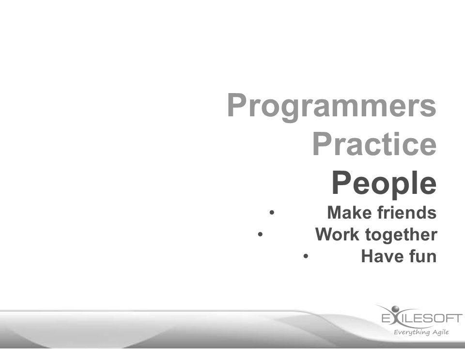 Programmers Practice People Make friends Work together Have fun