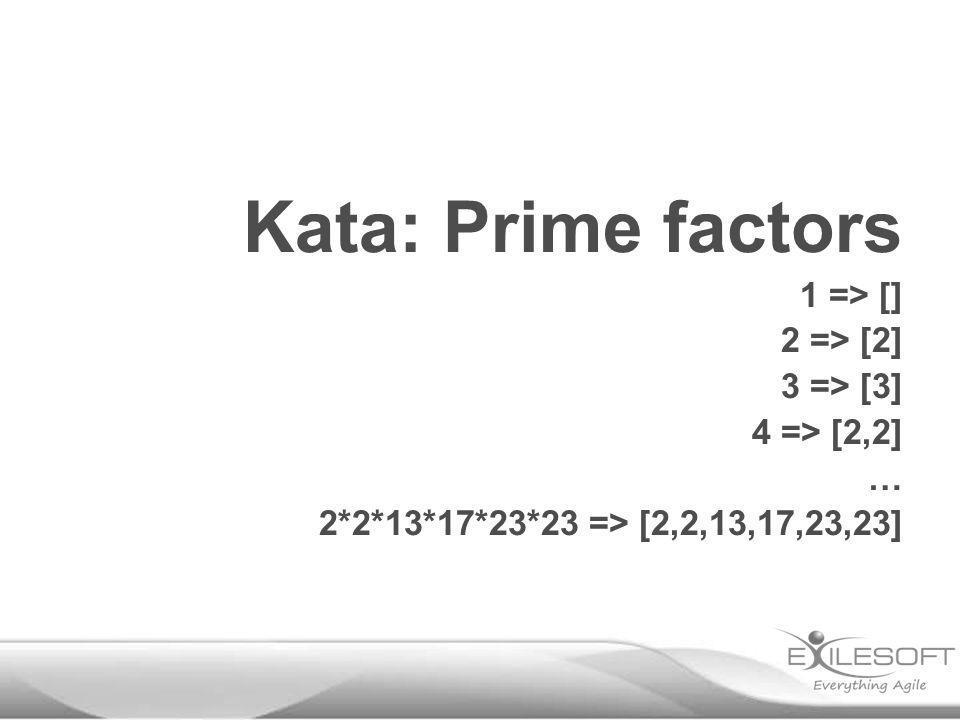 Kata: Prime factors 1 => [] 2 => [2] 3 => [3] 4 => [2,2] … 2*2*13*17*23*23 => [2,2,13,17,23,23]