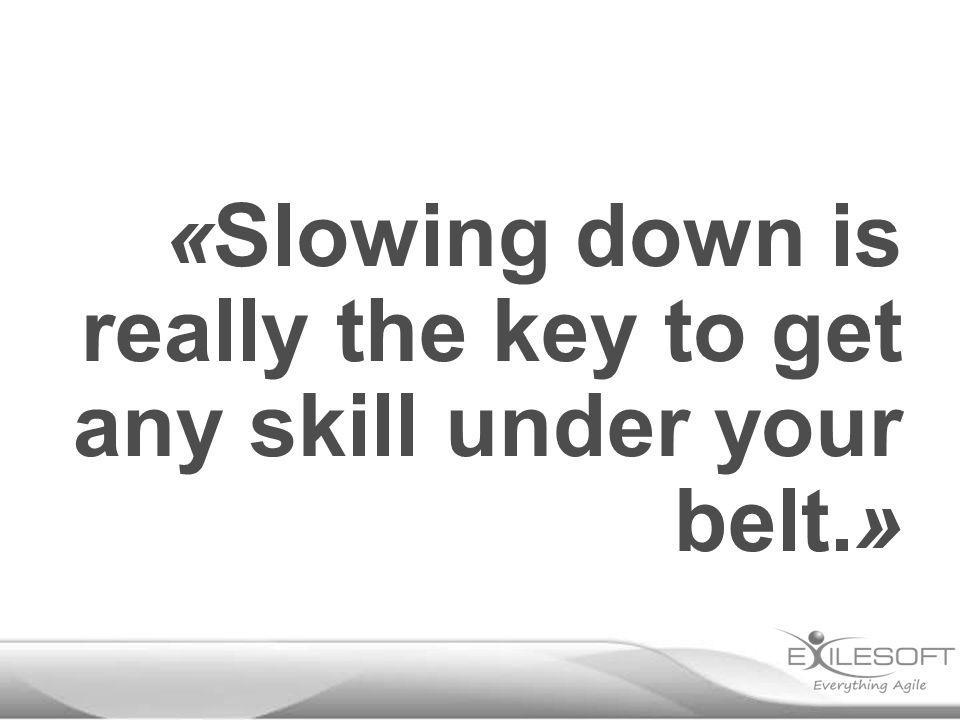 «Slowing down is really the key to get any skill under your belt.»