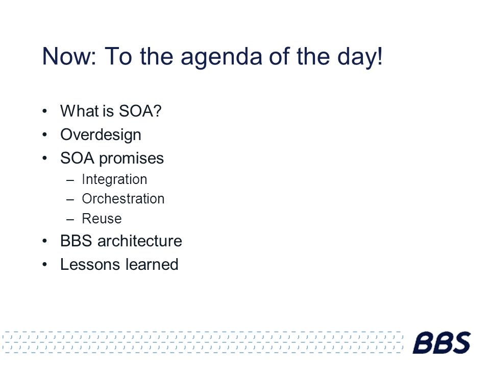 Now: To the agenda of the day. What is SOA.