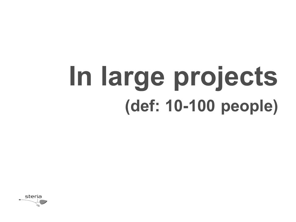 In large projects (def: 10-100 people)