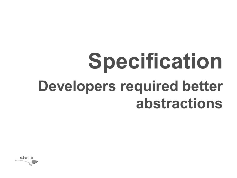 Specification Developers required better abstractions