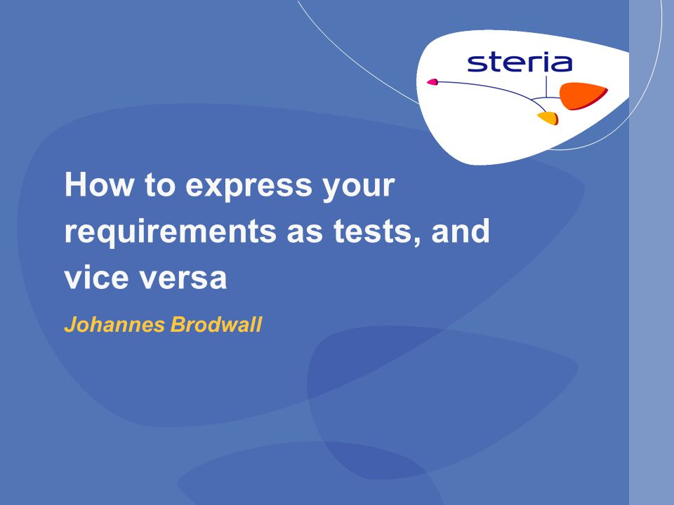 How to express your requirements as tests, and vice versa Johannes Brodwall