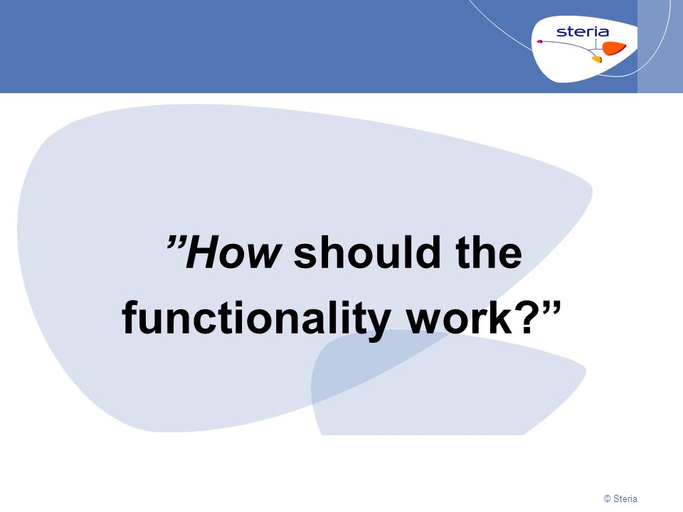 "© Steria | 22/10/2014Presentation titlep15 © Steria ""How should the functionality work?"""