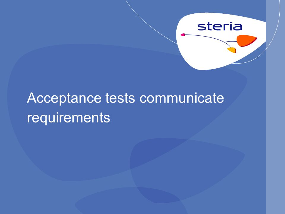 Acceptance tests communicate requirements