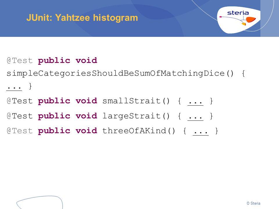© Steria JUnit: Yahtzee histogram @Test public void simpleCategoriesShouldBeSumOfMatchingDice() {...