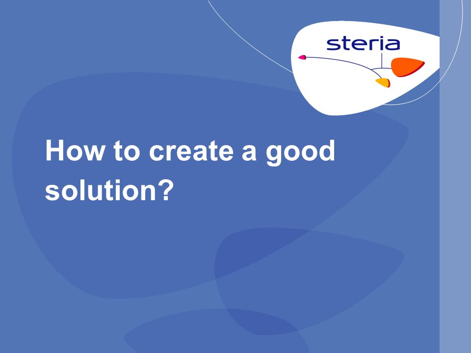 How to create a good solution?