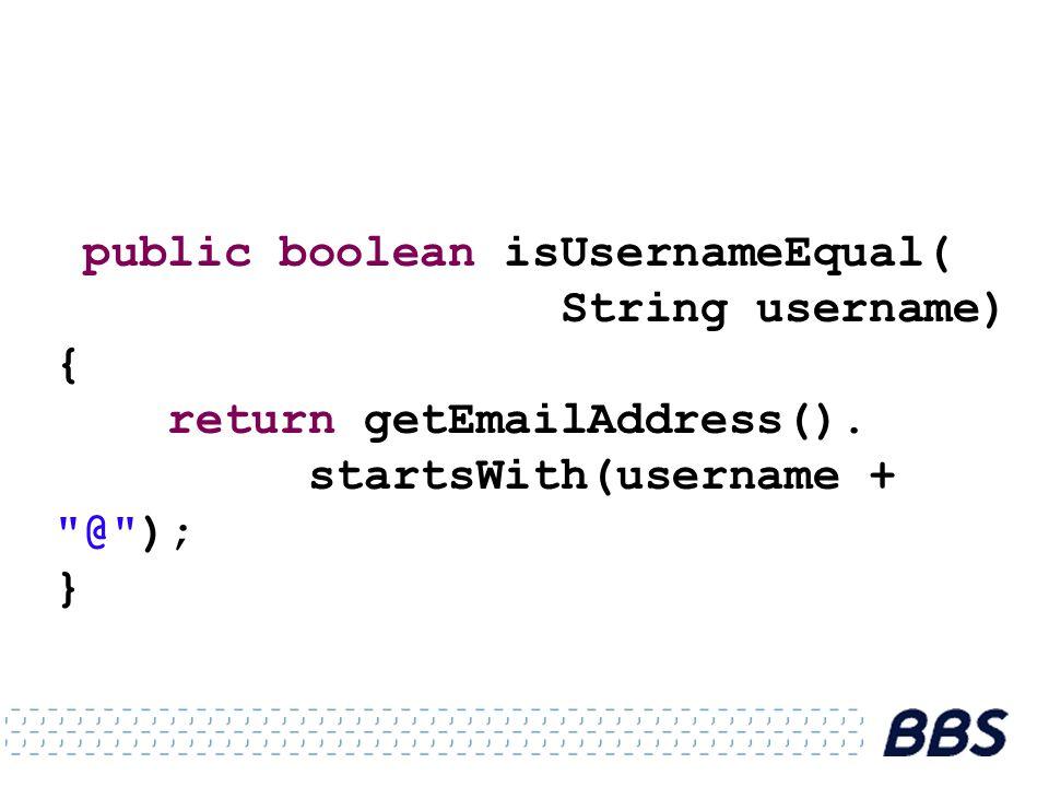 public boolean isUsernameEqual( String username) { return getEmailAddress(). startsWith(username +