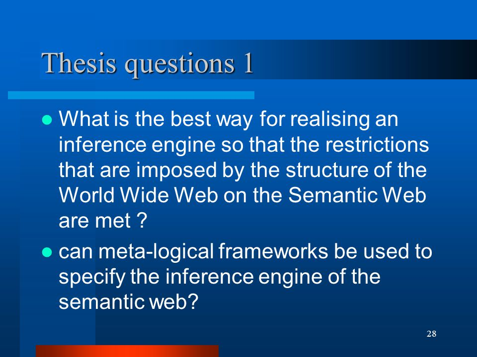 28 Thesis questions 1 What is the best way for realising an inference engine so that the restrictions that are imposed by the structure of the World Wide Web on the Semantic Web are met .