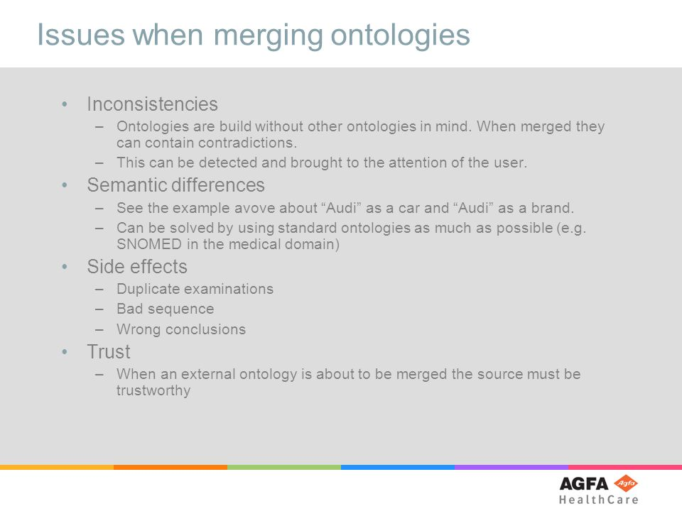 Issues when merging ontologies Inconsistencies –Ontologies are build without other ontologies in mind.