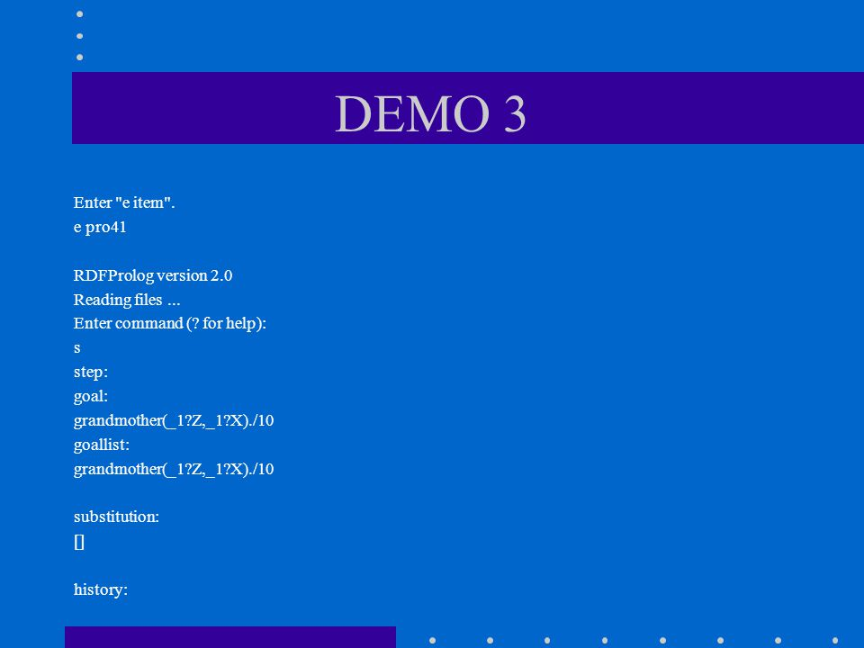 DEMO 3 Enter e item . e pro41 RDFProlog version 2.0 Reading files...