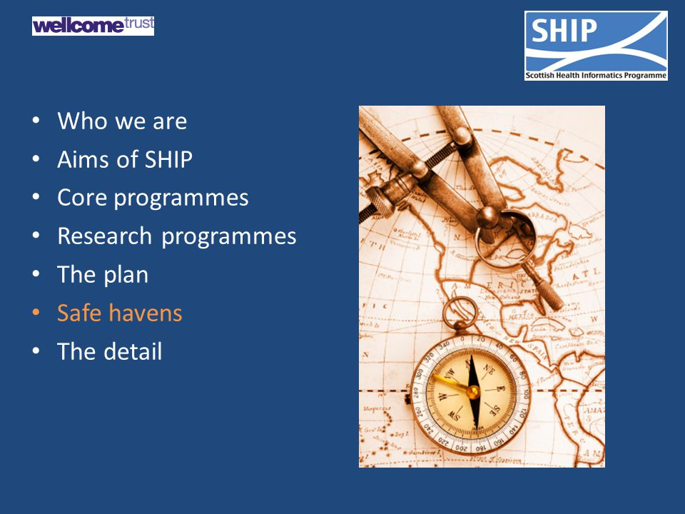 Who we are Aims of SHIP Core programmes Research programmes The plan Safe havens The detail
