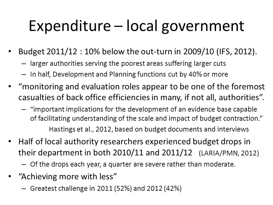 Expenditure – local government Budget 2011/12 : 10% below the out-turn in 2009/10 (IFS, 2012). – larger authorities serving the poorest areas sufferin